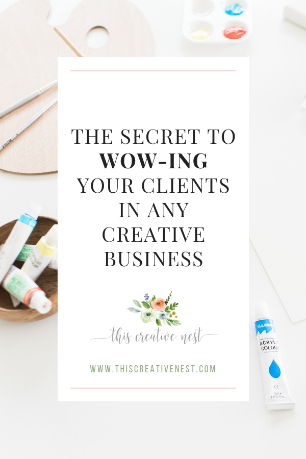 The Secret to Wow-ing Your Clients in Any Creative Business